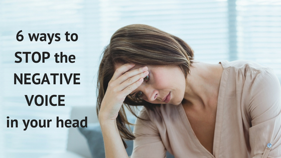 6 ways to stop the negative voice in your head